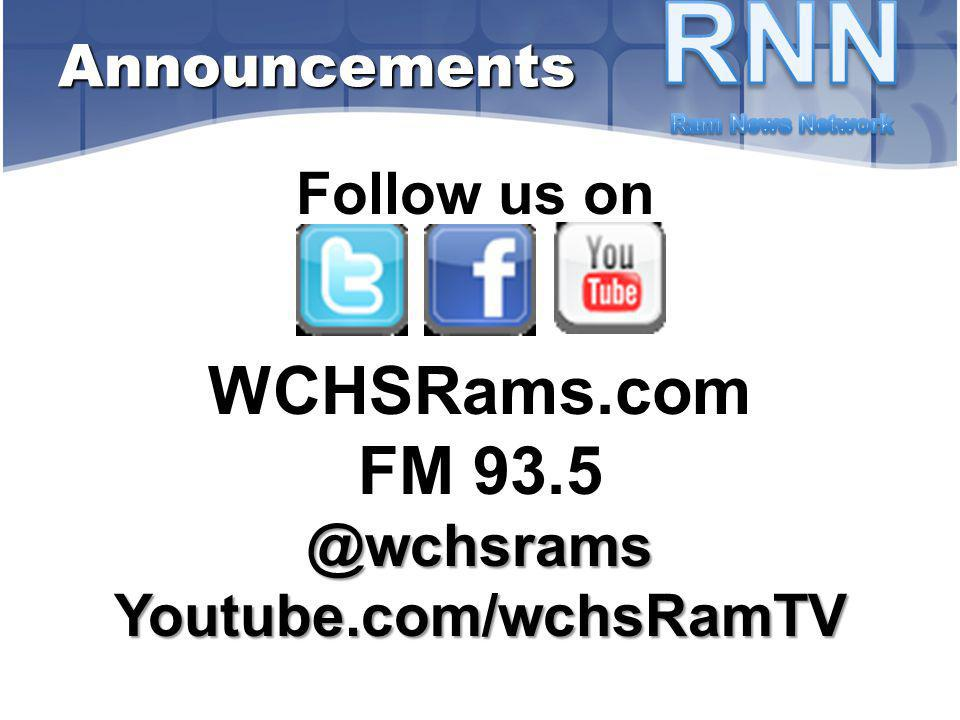 WCHSRams.com FM 93.5 @wchsrams Youtube.com/wchsRamTV Announcements Follow us on