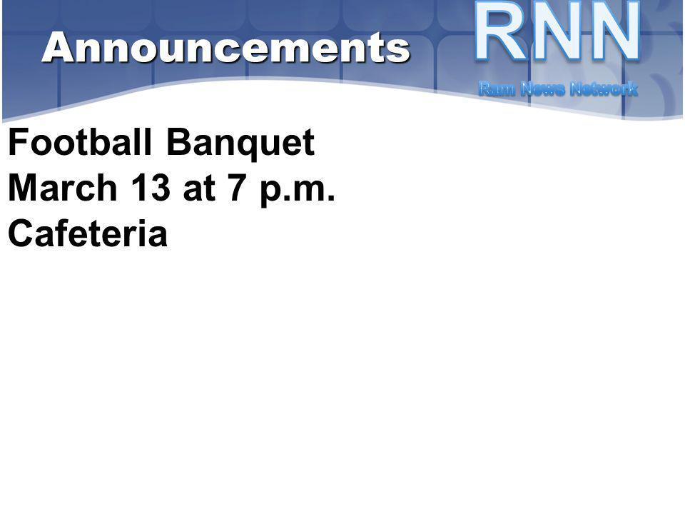 Football Banquet March 13 at 7 p.m. Cafeteria Announcements