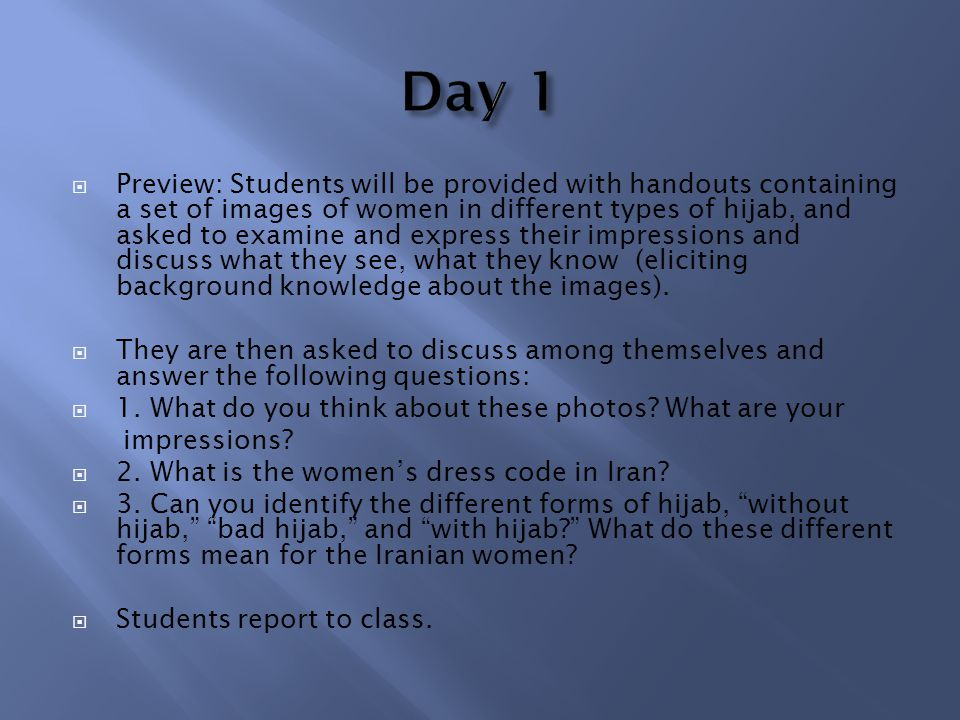 Preview: Students will be provided with handouts containing a set of images of women in different types of hijab, and asked to examine and express their impressions and discuss what they see, what they know (eliciting background knowledge about the images).