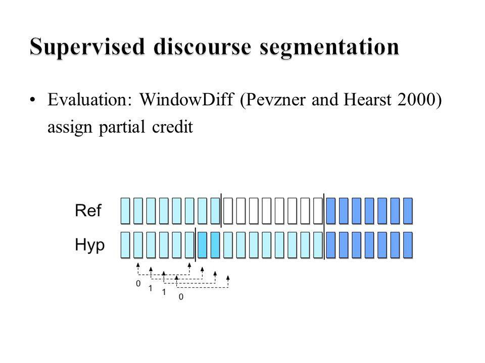 Evaluation: WindowDiff (Pevzner and Hearst 2000) assign partial credit