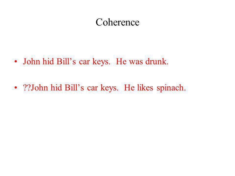 Coherence John hid Bills car keys. He was drunk. ??John hid Bills car keys. He likes spinach.