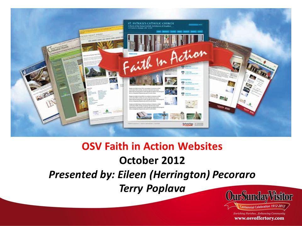 OSV Faith in Action Websites October 2012 Presented by: Eileen (Herrington) Pecoraro Terry Poplava