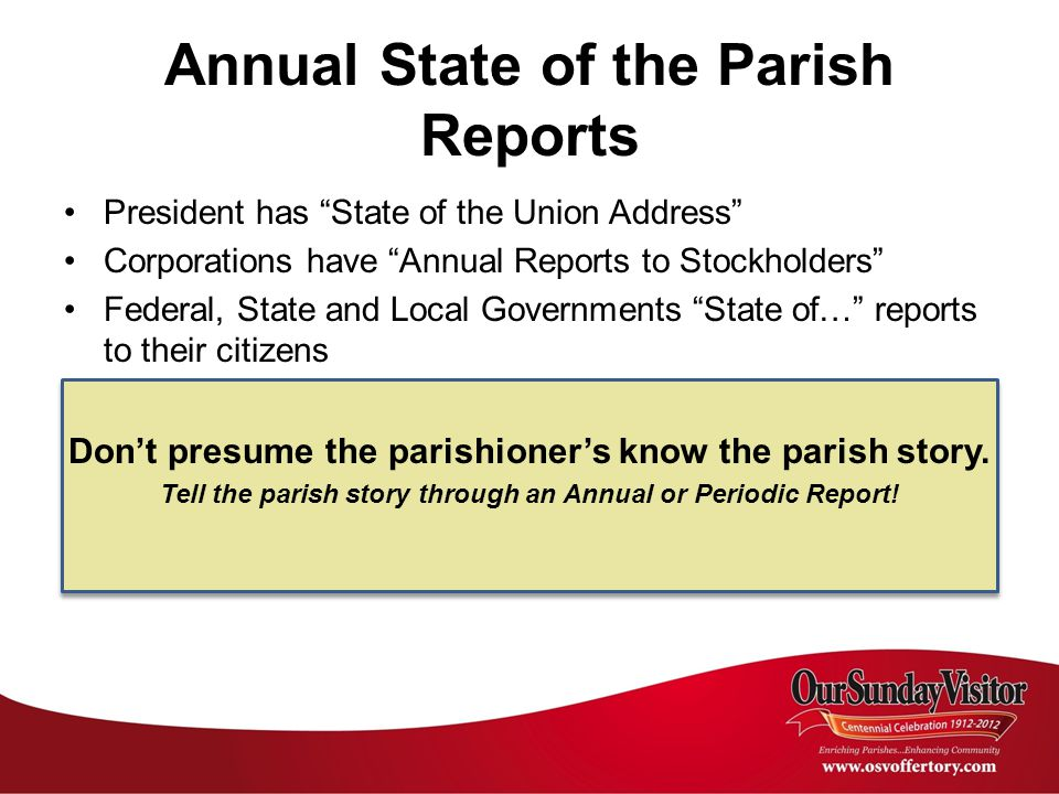 President has State of the Union Address Corporations have Annual Reports to Stockholders Federal, State and Local Governments State of… reports to their citizens Dont presume the parishioners know the parish story.