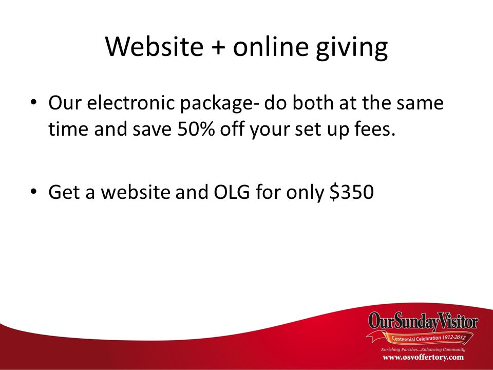 Website + online giving Our electronic package- do both at the same time and save 50% off your set up fees.