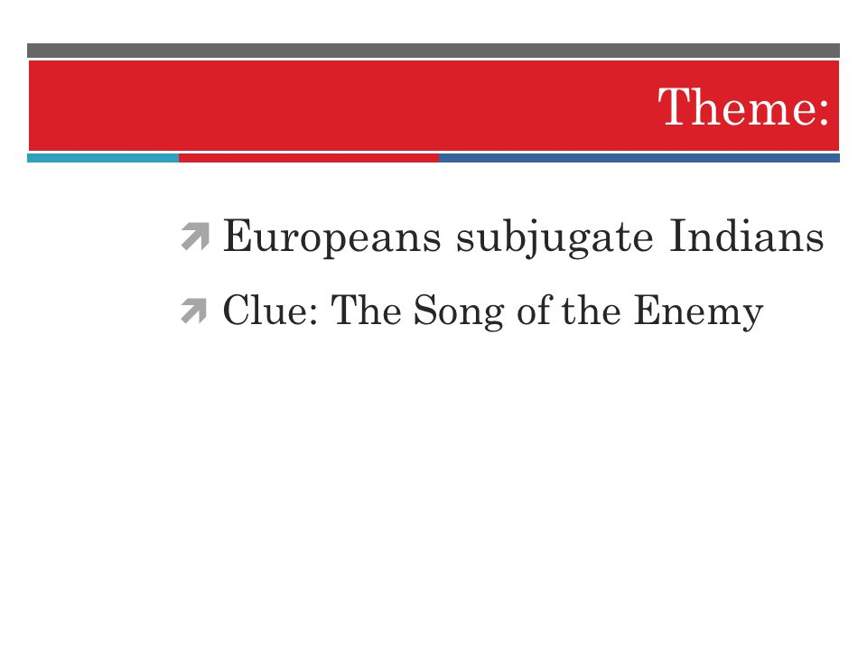 Theme: Europeans subjugate Indians Clue: The Song of the Enemy