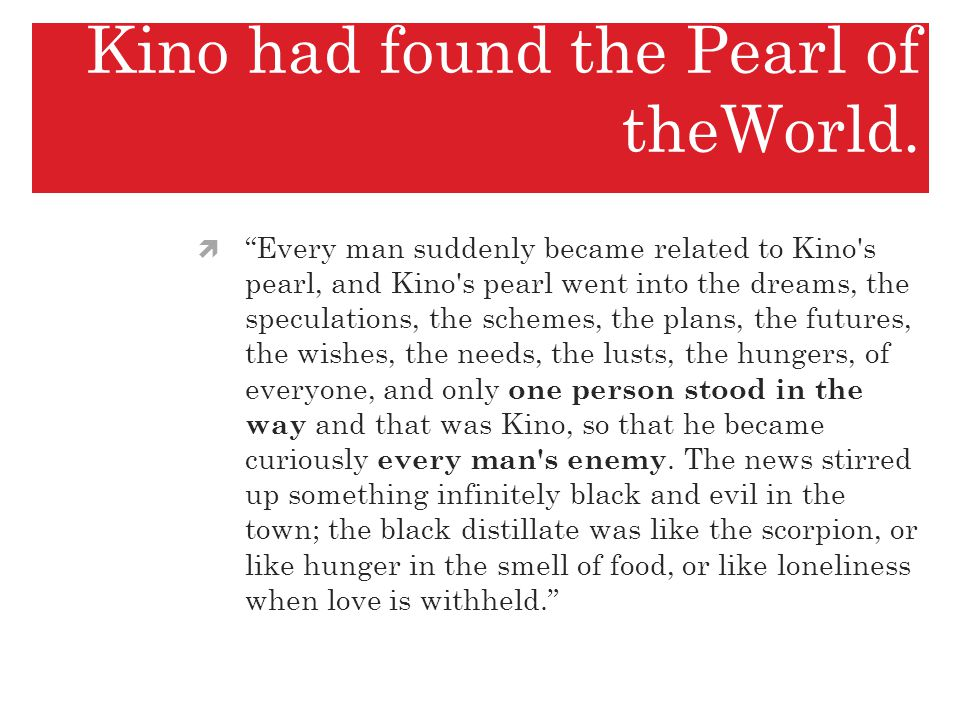 Question: one person stood in the way and that was Kino, so that he became curiously every man s enemy.