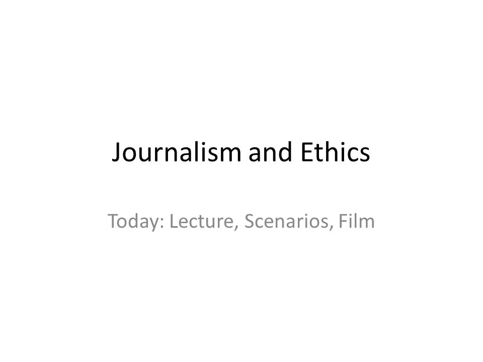 Journalism and Ethics Today: Lecture, Scenarios, Film