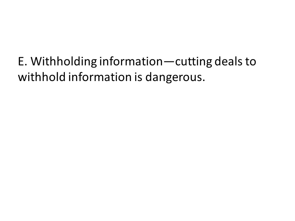 E. Withholding informationcutting deals to withhold information is dangerous.
