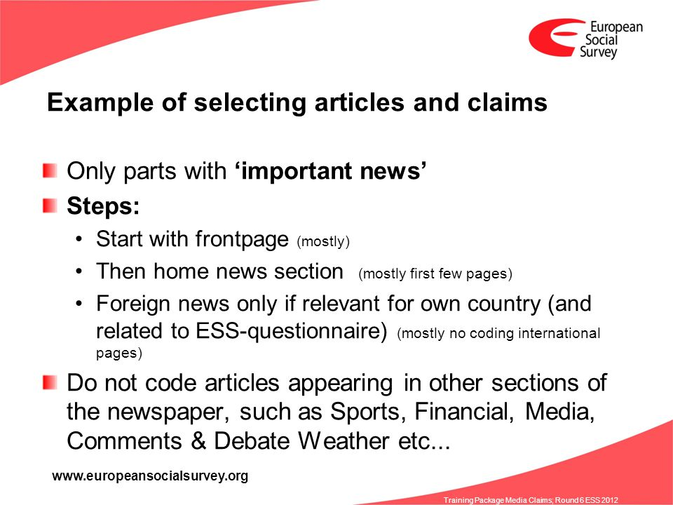 www.europeansocialsurvey.org Training Package Media Claims; Round 6 ESS 2012 Example of selecting articles and claims Only parts with important news S