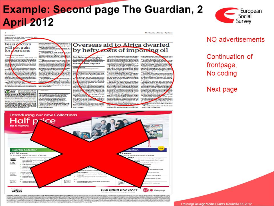 www.europeansocialsurvey.org Training Package Media Claims; Round 6 ESS 2012 Example: Second page The Guardian, 2 April 2012 NO advertisements Continuation of frontpage, No coding Next page