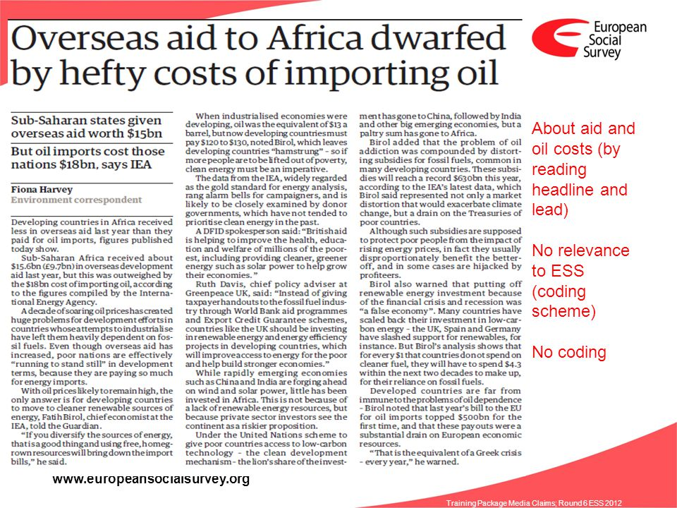 www.europeansocialsurvey.org Training Package Media Claims; Round 6 ESS 2012 About aid and oil costs (by reading headline and lead) No relevance to ES