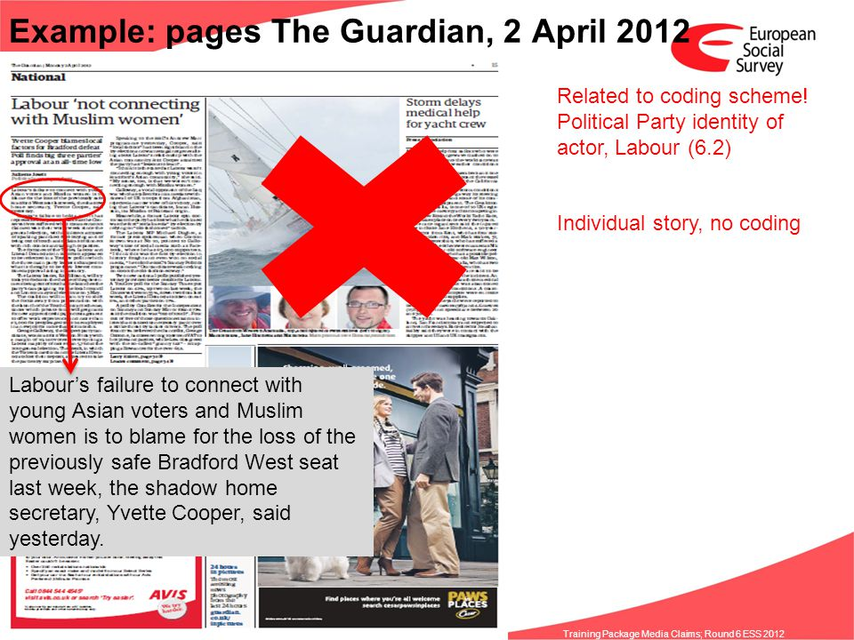 www.europeansocialsurvey.org Training Package Media Claims; Round 6 ESS 2012 Example: pages The Guardian, 2 April 2012 Related to coding scheme! Polit