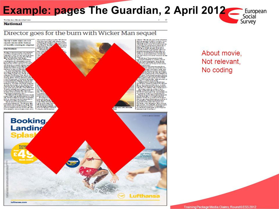 www.europeansocialsurvey.org Training Package Media Claims; Round 6 ESS 2012 Example: pages The Guardian, 2 April 2012 About movie, Not relevant, No c