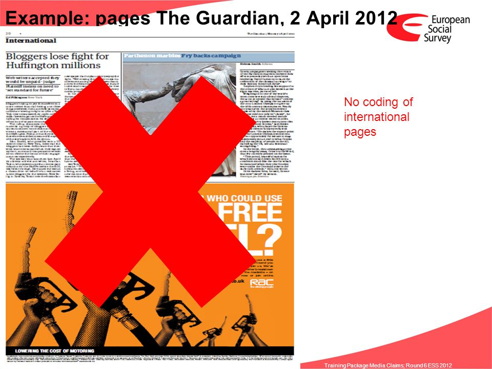www.europeansocialsurvey.org Training Package Media Claims; Round 6 ESS 2012 Example: pages The Guardian, 2 April 2012 No coding of international pages