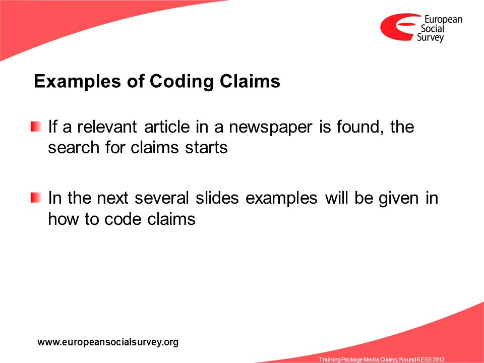 www.europeansocialsurvey.org Training Package Media Claims; Round 6 ESS 2012 Examples of Coding Claims If a relevant article in a newspaper is found,