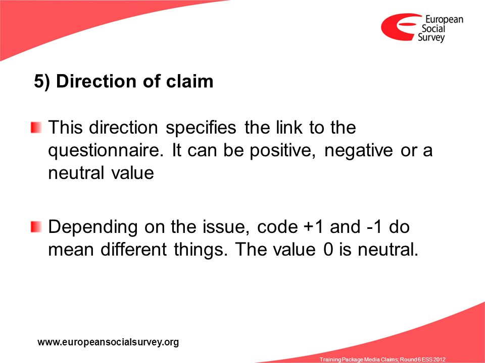 www.europeansocialsurvey.org Training Package Media Claims; Round 6 ESS 2012 5) Direction of claim This direction specifies the link to the questionna