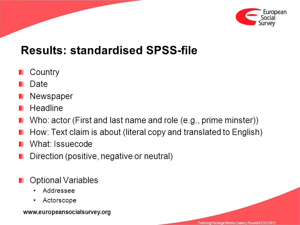 www.europeansocialsurvey.org Training Package Media Claims; Round 6 ESS 2012 Results: standardised SPSS-file Country Date Newspaper Headline Who: acto