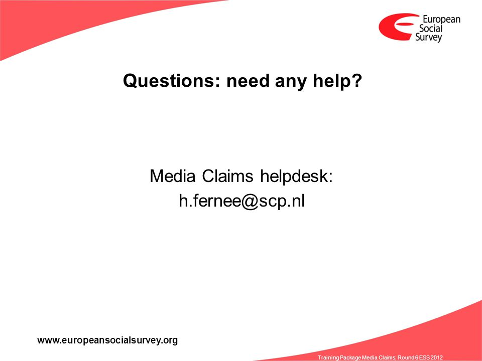 www.europeansocialsurvey.org Training Package Media Claims; Round 6 ESS 2012 Questions: need any help.