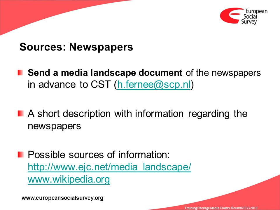 www.europeansocialsurvey.org Training Package Media Claims; Round 6 ESS 2012 Send a media landscape document of the newspapers in advance to CST (h.fe