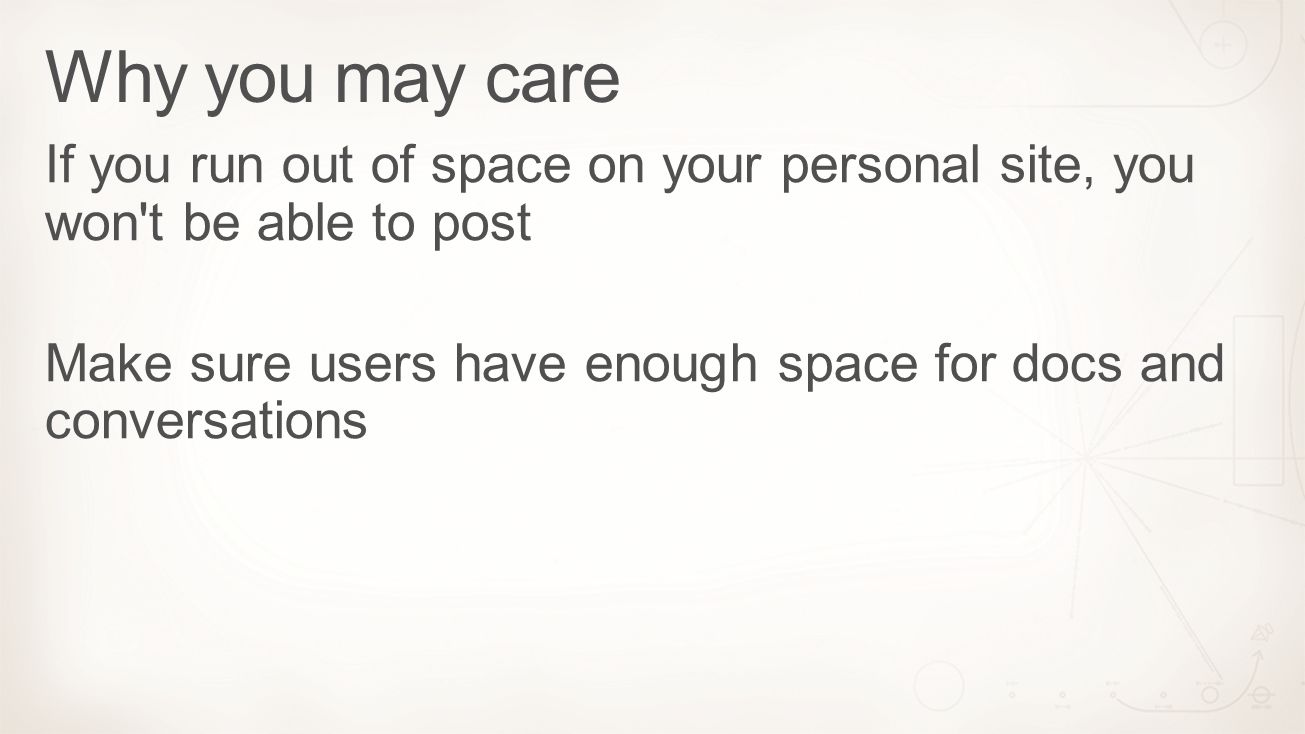 If you run out of space on your personal site, you won't be able to post Make sure users have enough space for docs and conversations