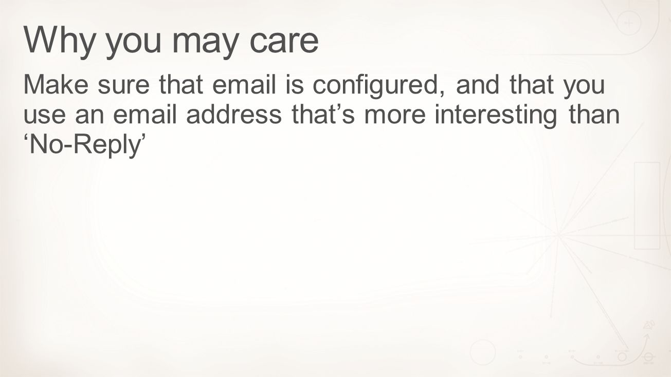 Make sure that email is configured, and that you use an email address thats more interesting than No-Reply
