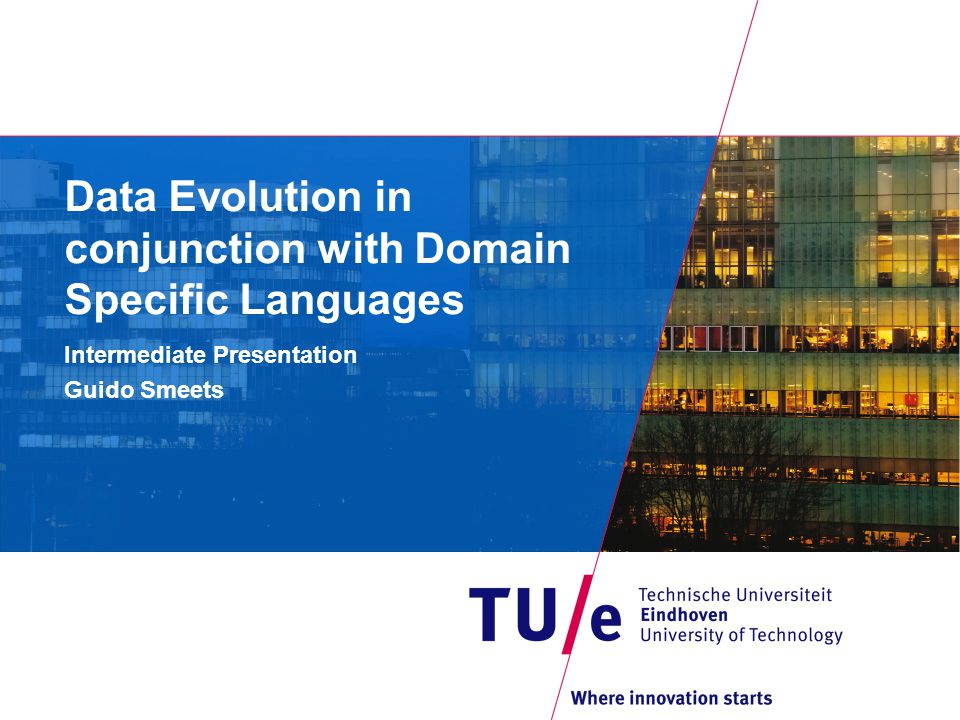 Data Evolution in conjunction with Domain Specific Languages Intermediate Presentation Guido Smeets