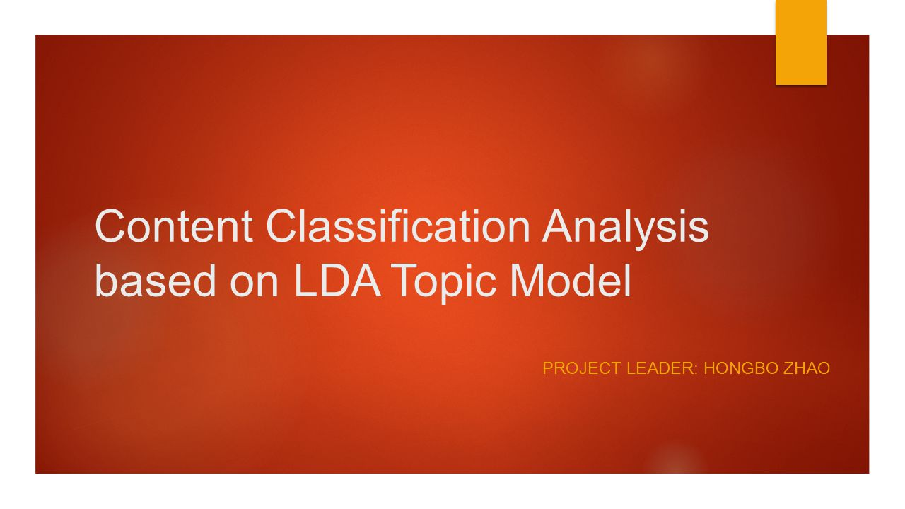 Content Classification Analysis based on LDA Topic Model PROJECT LEADER: HONGBO ZHAO