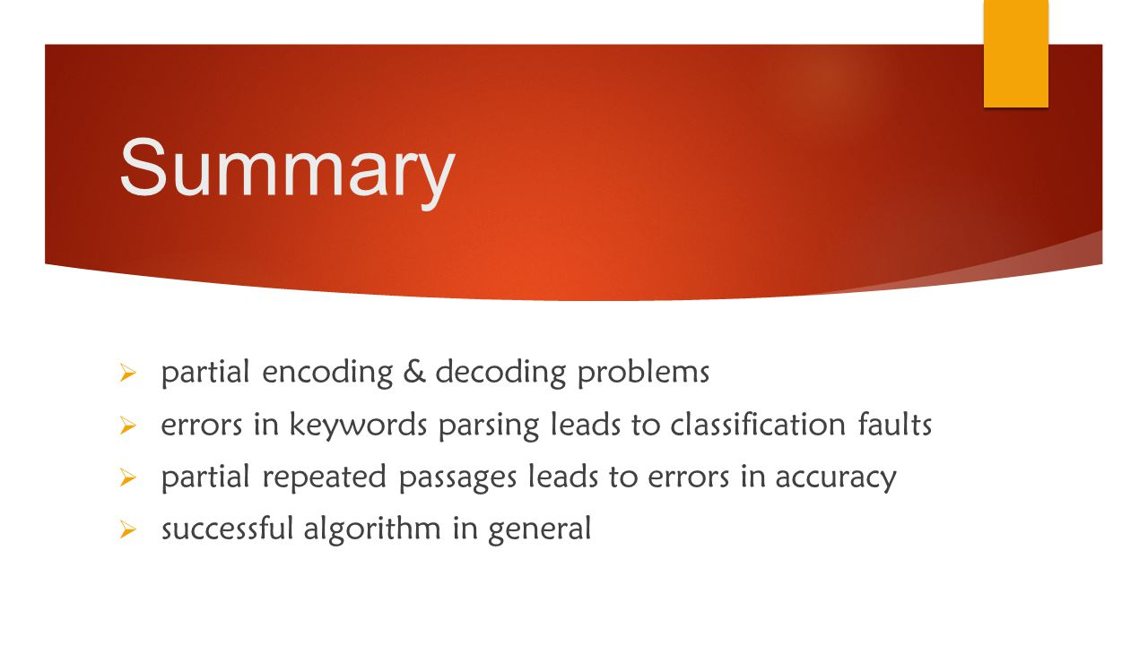 Summary partial encoding & decoding problems errors in keywords parsing leads to classification faults partial repeated passages leads to errors in ac