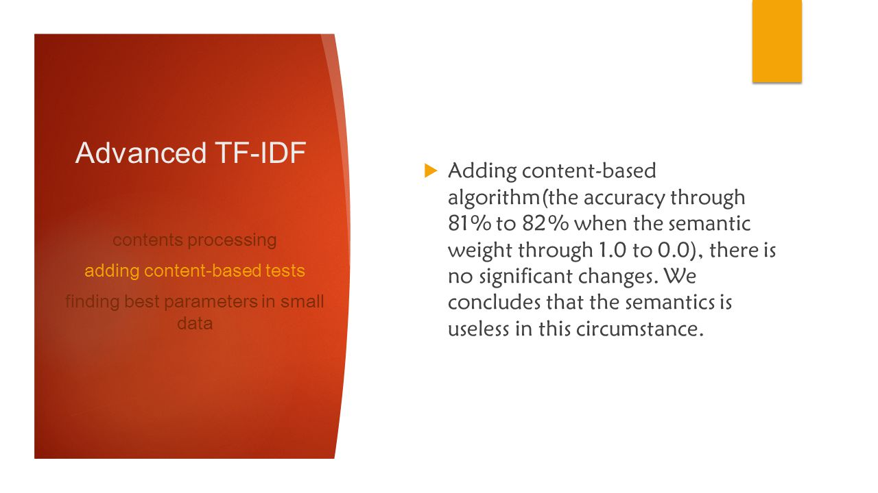 Advanced TF-IDF Adding content-based algorithm(the accuracy through 81% to 82% when the semantic weight through 1.0 to 0.0), there is no significant c