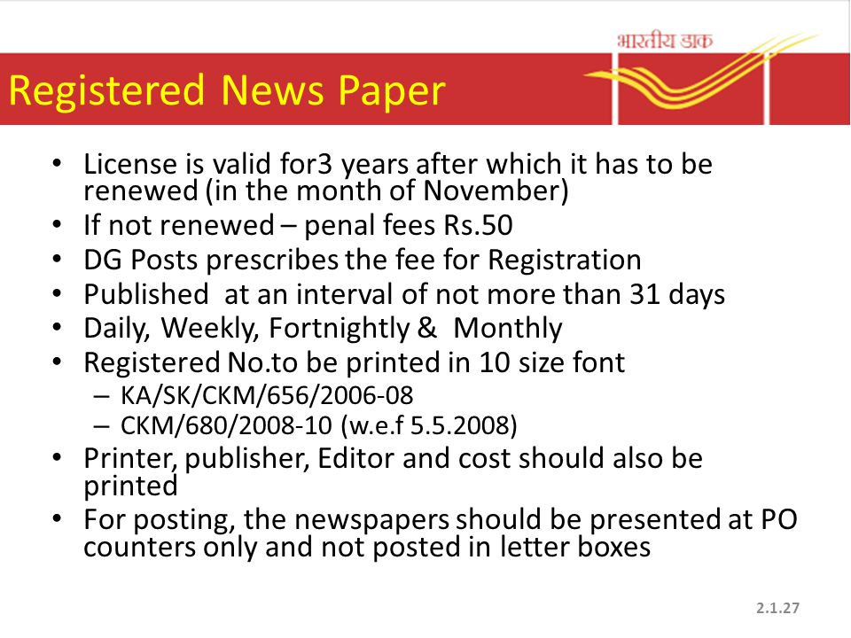 Registered News Paper License is valid for3 years after which it has to be renewed (in the month of November) If not renewed – penal fees Rs.50 DG Pos