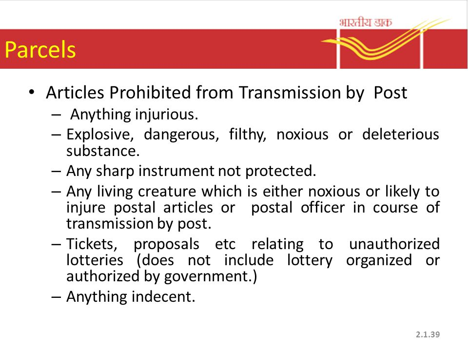Parcels Articles Prohibited from Transmission by Post – Anything injurious. – Explosive, dangerous, filthy, noxious or deleterious substance. – Any sh