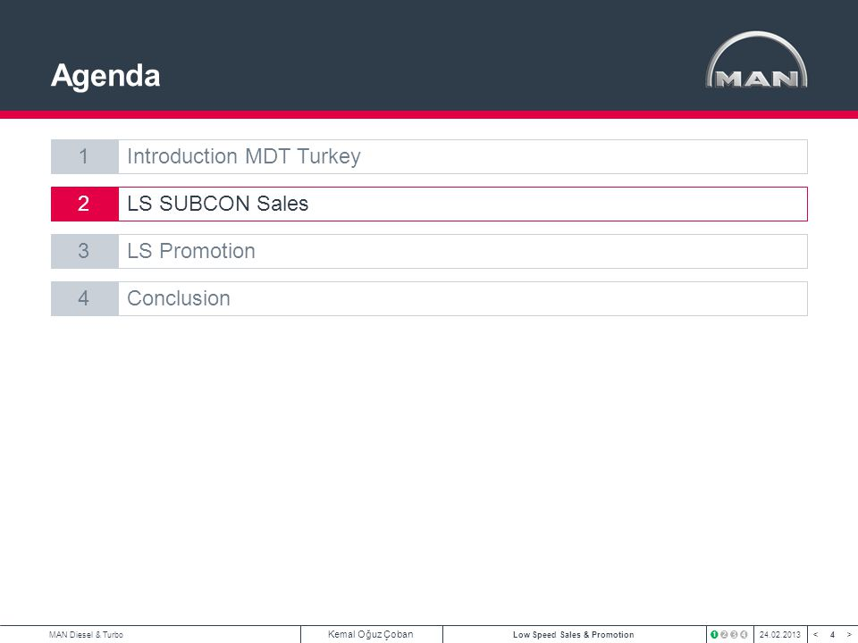 4 < >MAN Diesel & Turbo Kemal Oğuz Çoban Low Speed Sales & Promotion24.02.2013 Agenda 1Introduction MDT Turkey 2LS SUBCON Sales 3LS Promotion 4Conclus