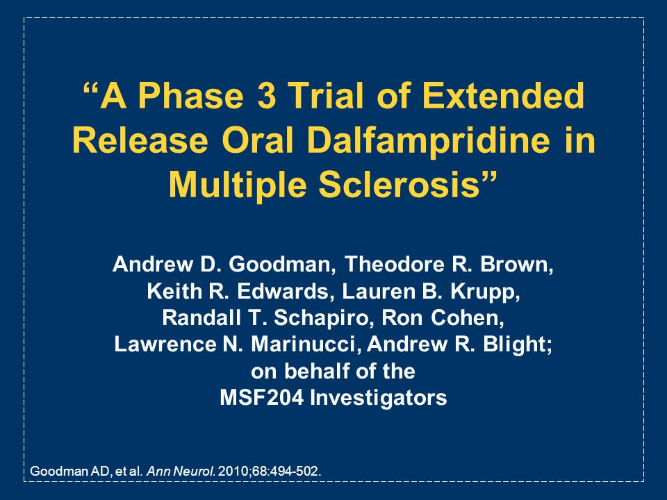 A Phase 3 Trial of Extended Release Oral Dalfampridine in Multiple Sclerosis Andrew D. Goodman, Theodore R. Brown, Keith R. Edwards, Lauren B. Krupp,