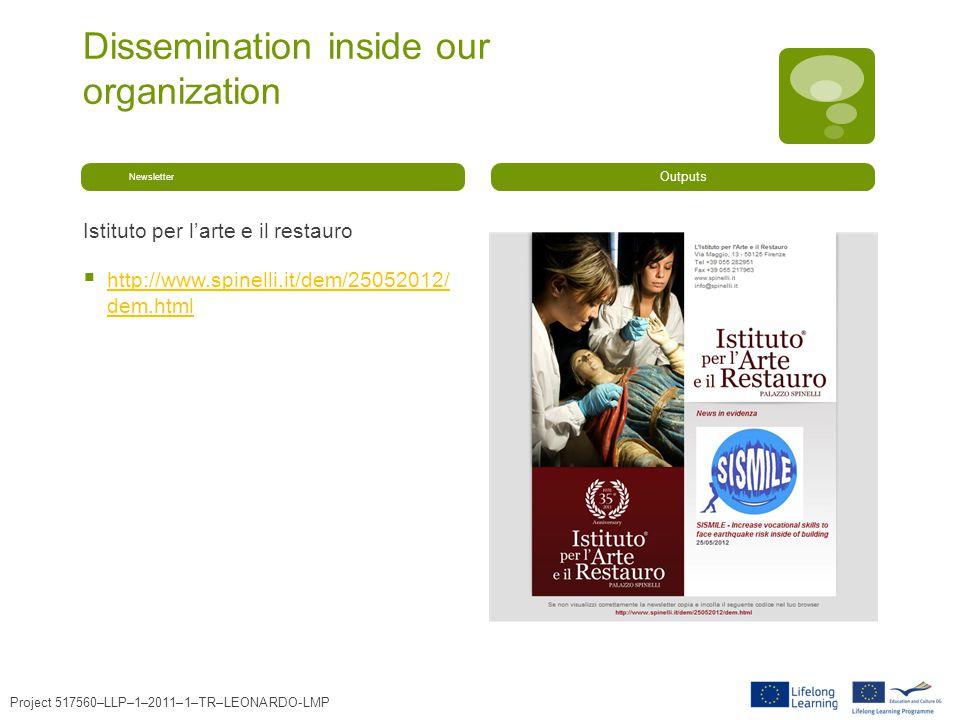 Dissemination inside our organization Newsletter Istituto per larte e il restauro http://www.spinelli.it/dem/25052012/ dem.html http://www.spinelli.it/dem/25052012/ dem.html Outputs Project 517560–LLP–1–2011–1–TR–LEONARDO-LMP