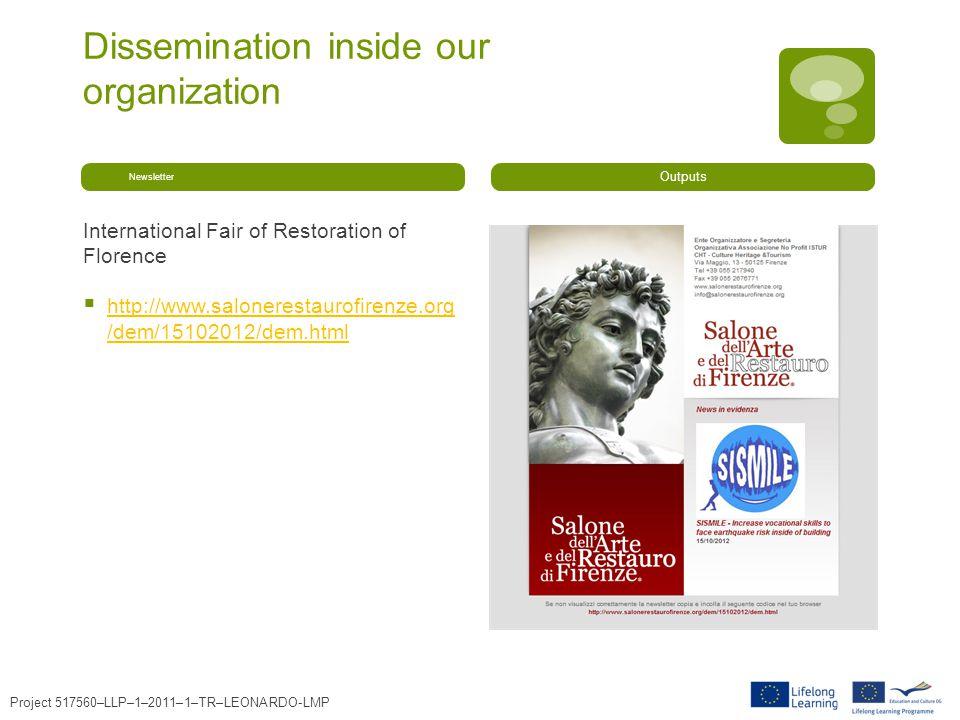 Dissemination inside our organization Newsletter International Fair of Restoration of Florence http://www.salonerestaurofirenze.org /dem/15102012/dem.html http://www.salonerestaurofirenze.org /dem/15102012/dem.html Outputs Project 517560–LLP–1–2011–1–TR–LEONARDO-LMP