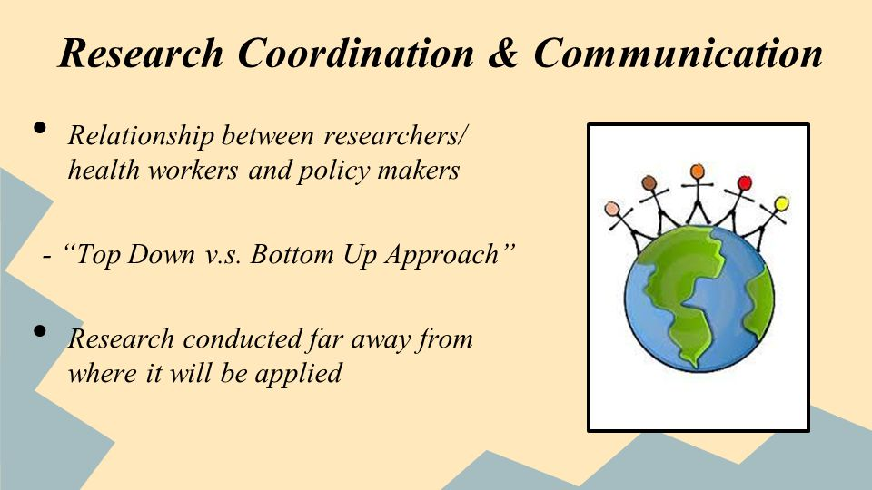 Research Coordination & Communication Relationship between researchers/ health workers and policy makers - Top Down v.s.