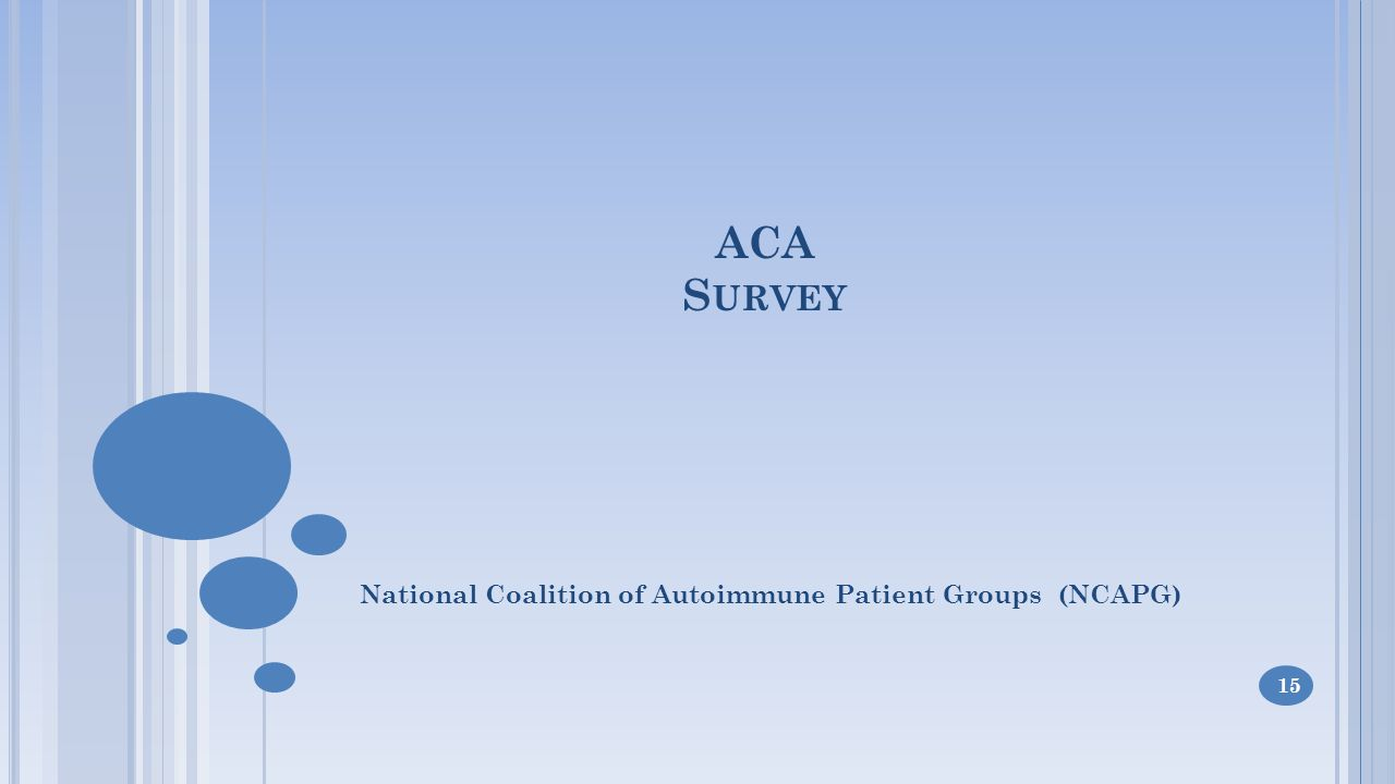 ACA S URVEY National Coalition of Autoimmune Patient Groups (NCAPG) 15