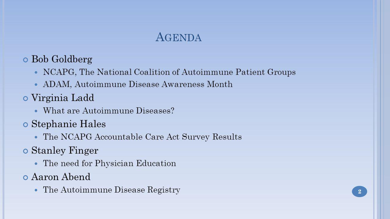 A GENDA Bob Goldberg NCAPG, The National Coalition of Autoimmune Patient Groups ADAM, Autoimmune Disease Awareness Month Virginia Ladd What are Autoimmune Diseases.