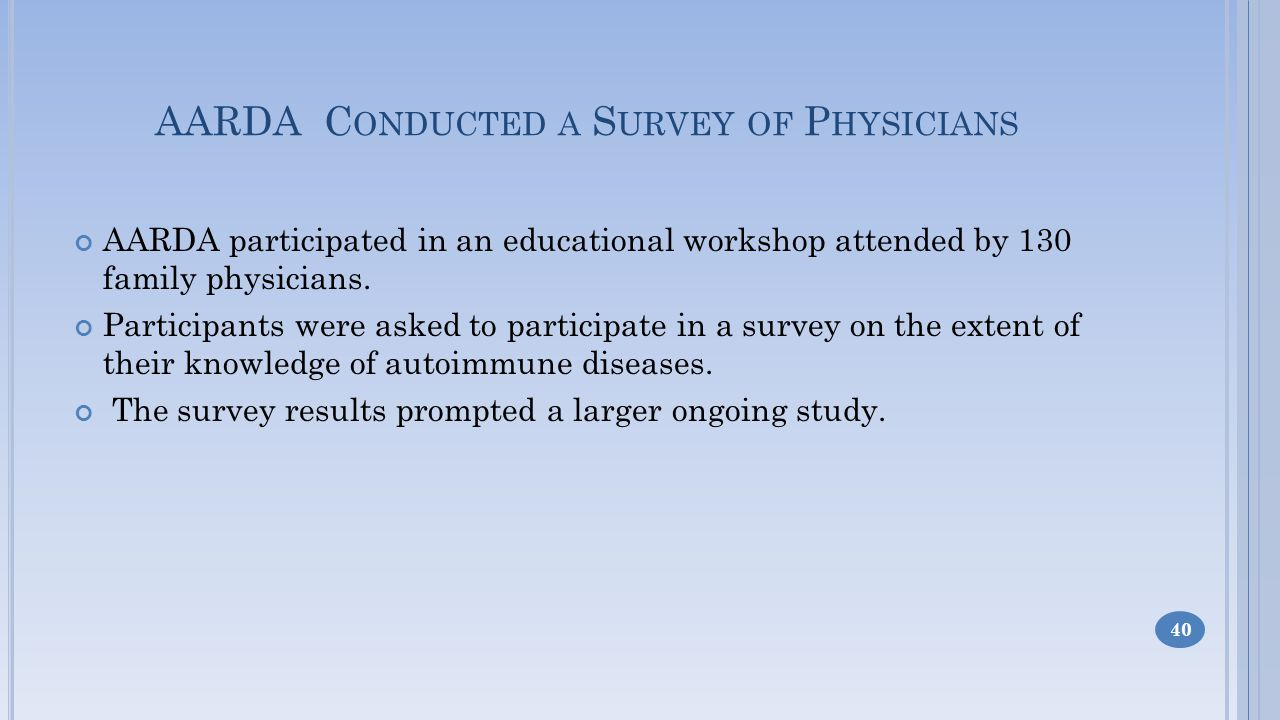 AARDA C ONDUCTED A S URVEY OF P HYSICIANS AARDA participated in an educational workshop attended by 130 family physicians.
