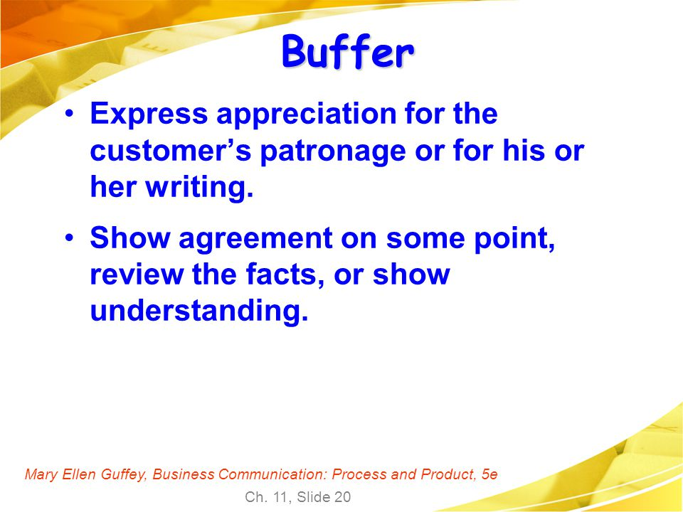 Mary Ellen Guffey, Business Communication: Process and Product, 5e Ch. 11, Slide 20 Buffer Express appreciation for the customers patronage or for his