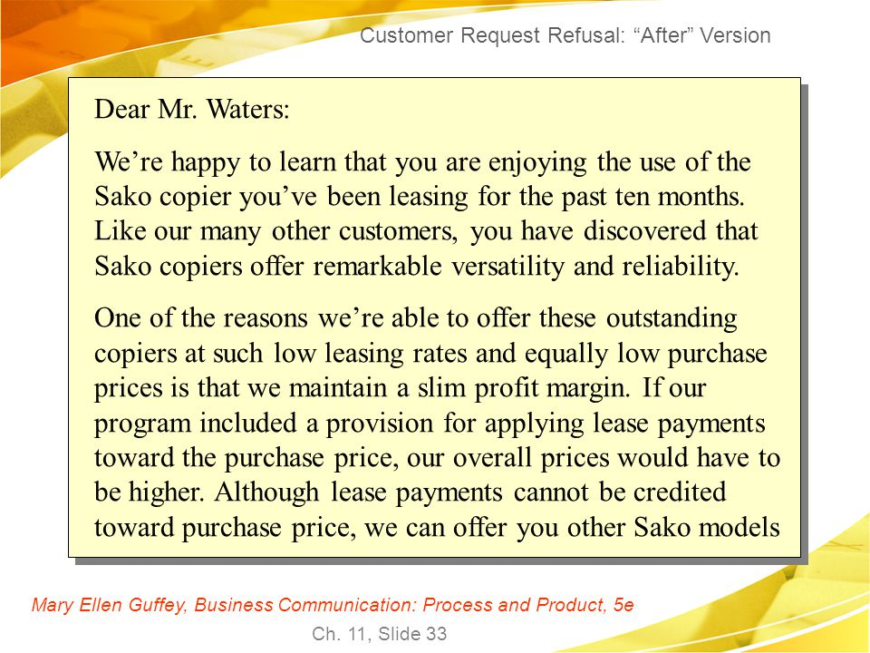 Mary Ellen Guffey, Business Communication: Process and Product, 5e Ch. 11, Slide 33 Dear Mr. Waters: Were happy to learn that you are enjoying the use