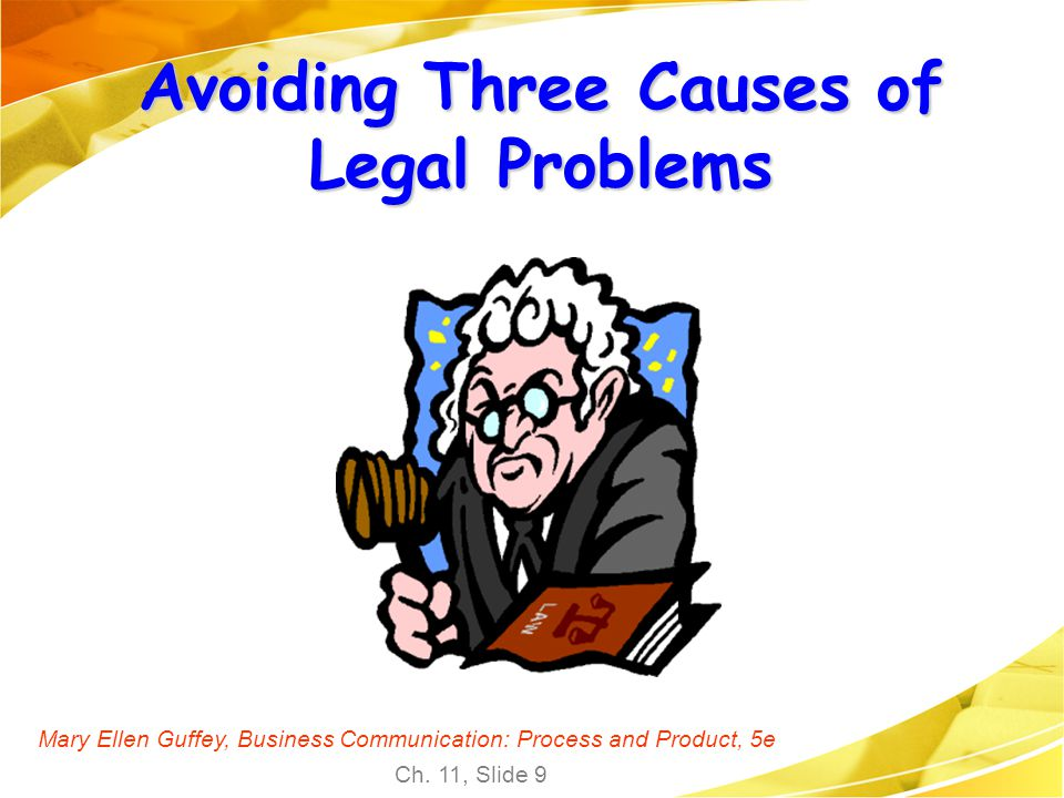 Mary Ellen Guffey, Business Communication: Process and Product, 5e Ch. 11, Slide 9 Avoiding Three Causes of Legal Problems