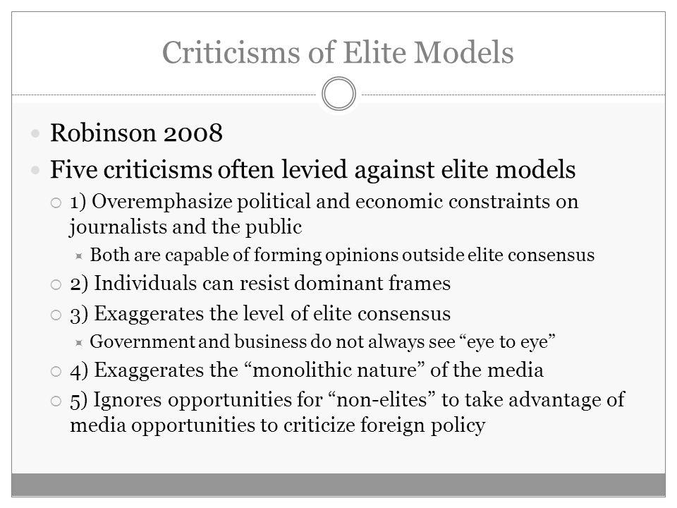 Criticisms of Elite Models Robinson 2008 Five criticisms often levied against elite models 1) Overemphasize political and economic constraints on jour