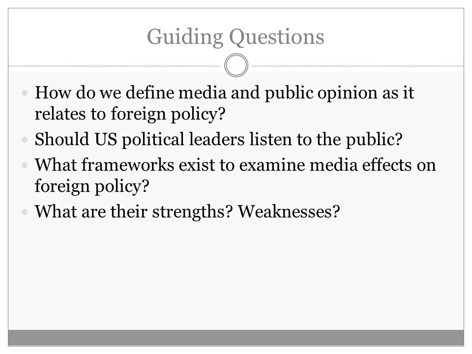 Guiding Questions How do we define media and public opinion as it relates to foreign policy? Should US political leaders listen to the public? What fr