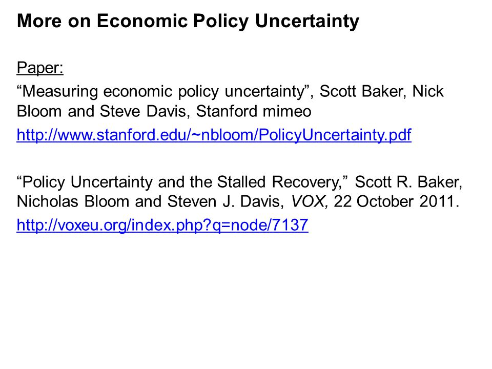 More on Economic Policy Uncertainty Paper: Measuring economic policy uncertainty, Scott Baker, Nick Bloom and Steve Davis, Stanford mimeo http://www.s