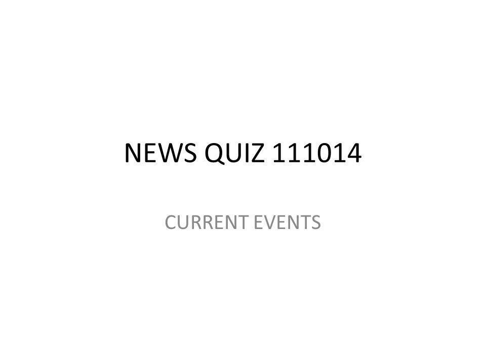 NEWS QUIZ 111014 CURRENT EVENTS