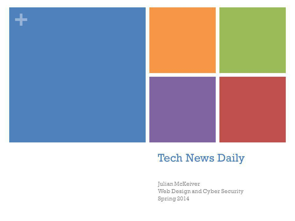 + Tech News Daily Julian McKeiver Web Design and Cyber Security Spring 2014