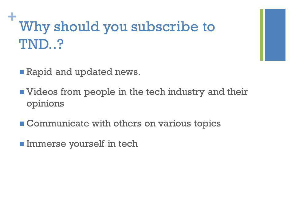 + Why should you subscribe to TND..? Rapid and updated news. Videos from people in the tech industry and their opinions Communicate with others on var
