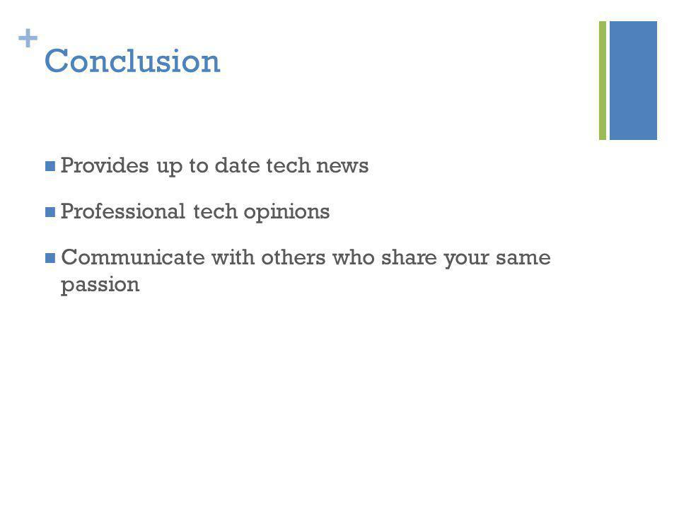 + Conclusion Provides up to date tech news Professional tech opinions Communicate with others who share your same passion