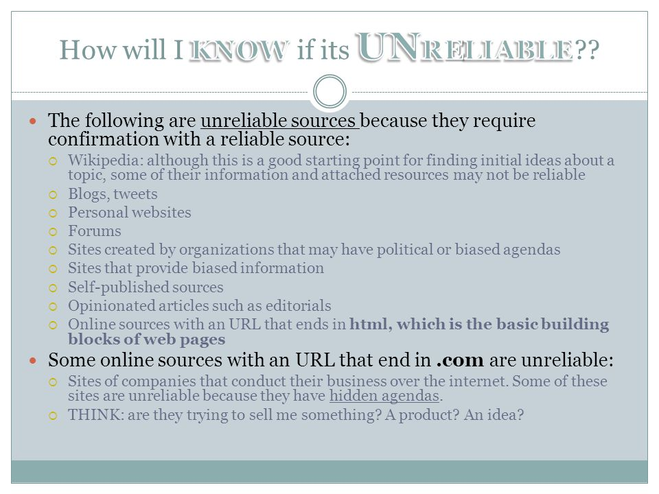 The following are unreliable sources because they require confirmation with a reliable source: Wikipedia: although this is a good starting point for f